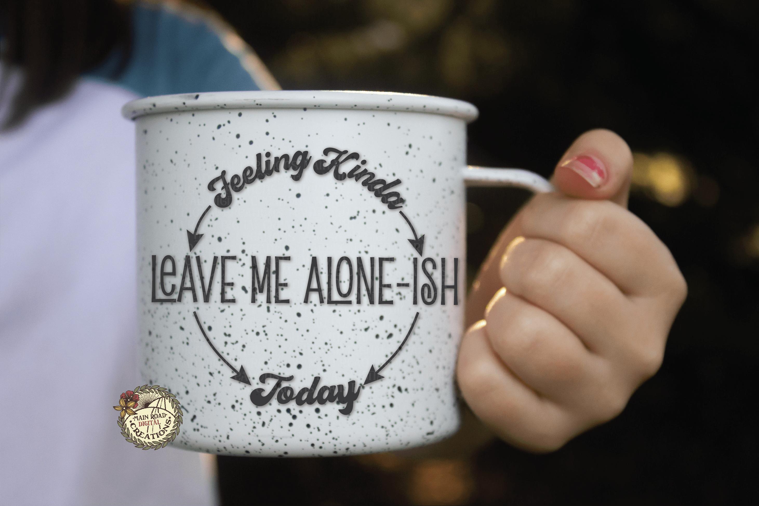 free feeling kinda leave me alone-ish today svg on mug